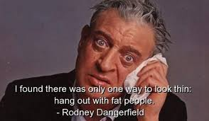 Rodney Dangerfield Memes - 17 funny rodney dangerfield quotes dose of funny