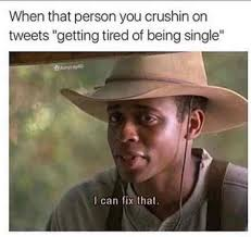 Being Tired Meme - when that person you crushin on tweets getting tired of being single