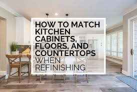 kitchen cabinets with floors how to match kitchen cabinets and floors n hance of buffalo