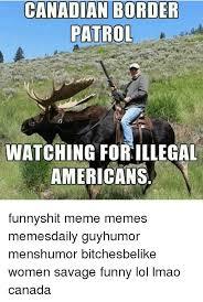canadian border patrol watching forillegal americans funnyshit meme