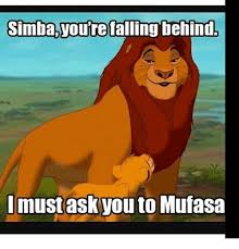 Mufasa Meme - simba you re falling behind must ask you to mufasa meme on me me