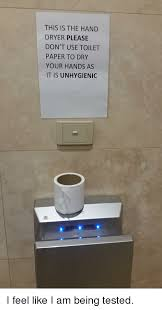 Hand Dryer Meme - this is the hand dryer please don t use toilet paper to dry your