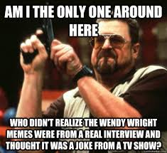 Wendy Wright Meme - am i the only one around here memes quickmeme