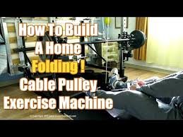 how to build a home cable pulley exercise machine plans and