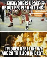 Gatorade Meme - everyone is upset about people kneeling gatorad gatorade like we i