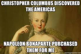 Christopher Columbus Memes - christopher columbus discovered the americas napoleon bonaparte