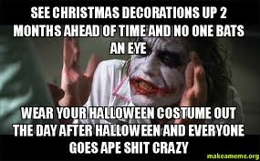 Day After Christmas Meme - see christmas decorations up 2 months ahead of time and no one bats