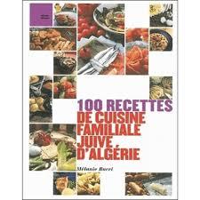 de recette de cuisine familiale 100 recettes de cuisine familiale juive d algérie livre cuisines