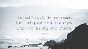 life dream helen keller quote u201cthe best things in life are unseen thats why