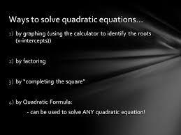 ways to solve quadratic equations 1 by graphing using the calculator to identify the roots x intercepts