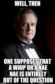 Downton Abbey Meme - lord grantham s invitation to waltz is politely refused imgflip