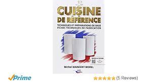 cuisine de reference michel maincent la cuisine de référence techniques et préparations de base