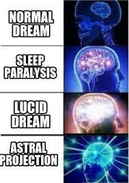 Sleep Paralysis Meme - meme creator normal dream sleep paralysis lucid dream astral