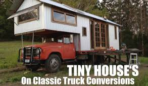 Buy Tiny Houses Tiny Houses Built Atop Classic Farm Trucks In Australia Youtube