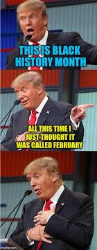 Black History Meme - trump on black history month imgflip