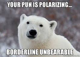 Pun Meme - your pun is polarizing borderline unbearable make a meme