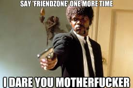 Friendship Zone Meme - frisky rant enough with this friend zone nonsense the frisky