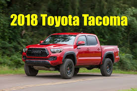 toyota tacomas leaked 2018 toyota tacoma specs and options what s discontinued