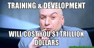 Training Meme - training development will cost you 1 trillion dollars dr evil
