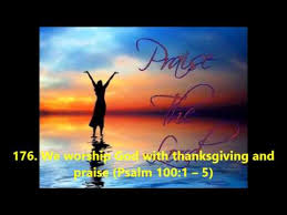 176 we worship god with thanksgiving and praise psalm 100 1 5