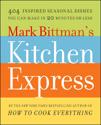 mark bittman u0027s kitchen express 404 inspired seasonal dishes you