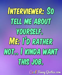 tell about yourself job interview interviewer so tell me about yourself me i u0027d rather not i
