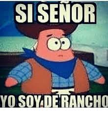 si senor yo soy de rancho funny meme on me me