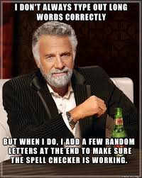 Bad Spelling Meme - i m very bad at spelling but i also fear spelling words wrong