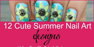 12 summer nail art designs from what the gel nails salon what