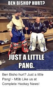 Hockey Meme Generator - ben bishop hurt just a little pang memegeneratornet ben bisho hurt
