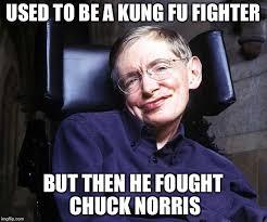 Stephen Meme - image tagged in stephen hawking chuck norris week memes funny