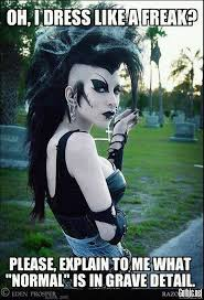 Normal Meme - razorcandi dress like a freak meme banned from facebook gothic net