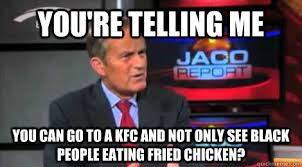 Kfc Chicken Meme - you re telling me you can go to a kfc and not only see black