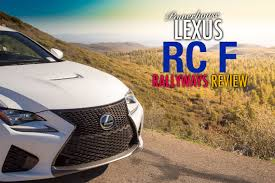 lexus rcf new car review the powerhouse lexus rc f sports coupe review rallyways