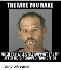That Face You Make When Meme - the face you make when you will still support trump after he is