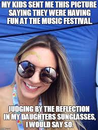 Music Festival Meme - no wonder she s smiling so much imgur