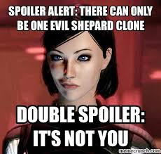 There Can Only Be One Meme - alert there can only be one evil shepard clone