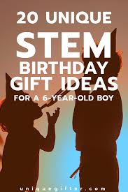 20 stem birthday gift ideas for a 6 year old boy unique gifter