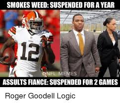 Roger Goodell Memes - smokes weed suspended for ayear nfl memes assultsfiance suspended