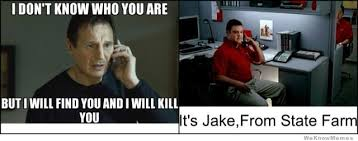 Jake From State Farm Meme - i don t know who you are weknowmemes