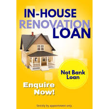 in house renovation loan strictly by appointment only