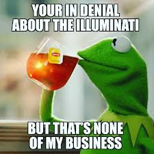 Illuminati Memes - follow illumimeme for more illuminati memes