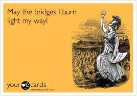 may the bridges i burn light the way vetements may the bridges i burn light my way encouragement ecard