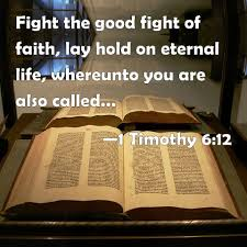 Good Fight 1 Timothy 6 12 Fight The Good Fight Of Faith Lay Hold On Eternal