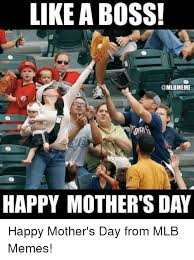 Mothers Day Memes - like a boss happy mother s day happy mother s day from mlb memes