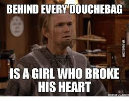 Douchebag Girlfriend Meme - behind every douchebag is a girl who broke his heart memeful com