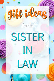 20 gift ideas for a sister in law sister in law creative gifts