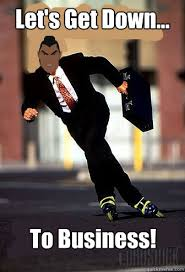 Get Down Meme - let s get down to business misc quickmeme