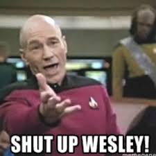 Shut Up Wesley Meme - shut up wesley is wil wheaton now scared about terrorists