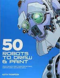 50 robots to draw and paint create fantastic robot characters for